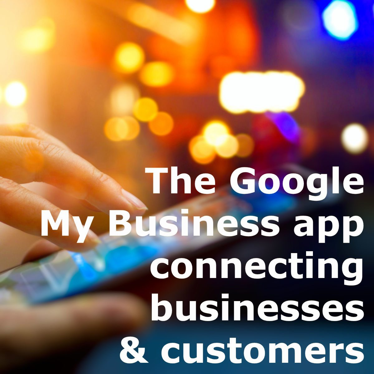 The Google My Business app is connecting businesses and